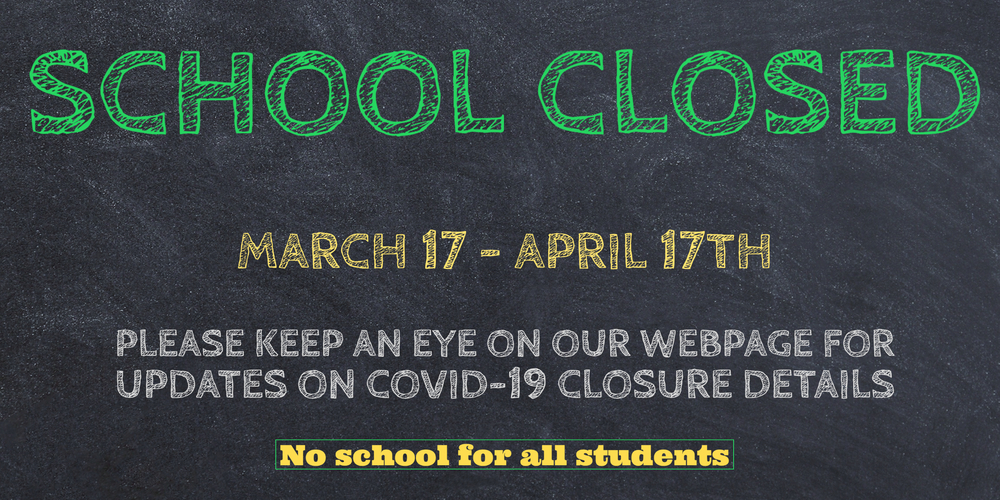 School closed March 17 - April 17th