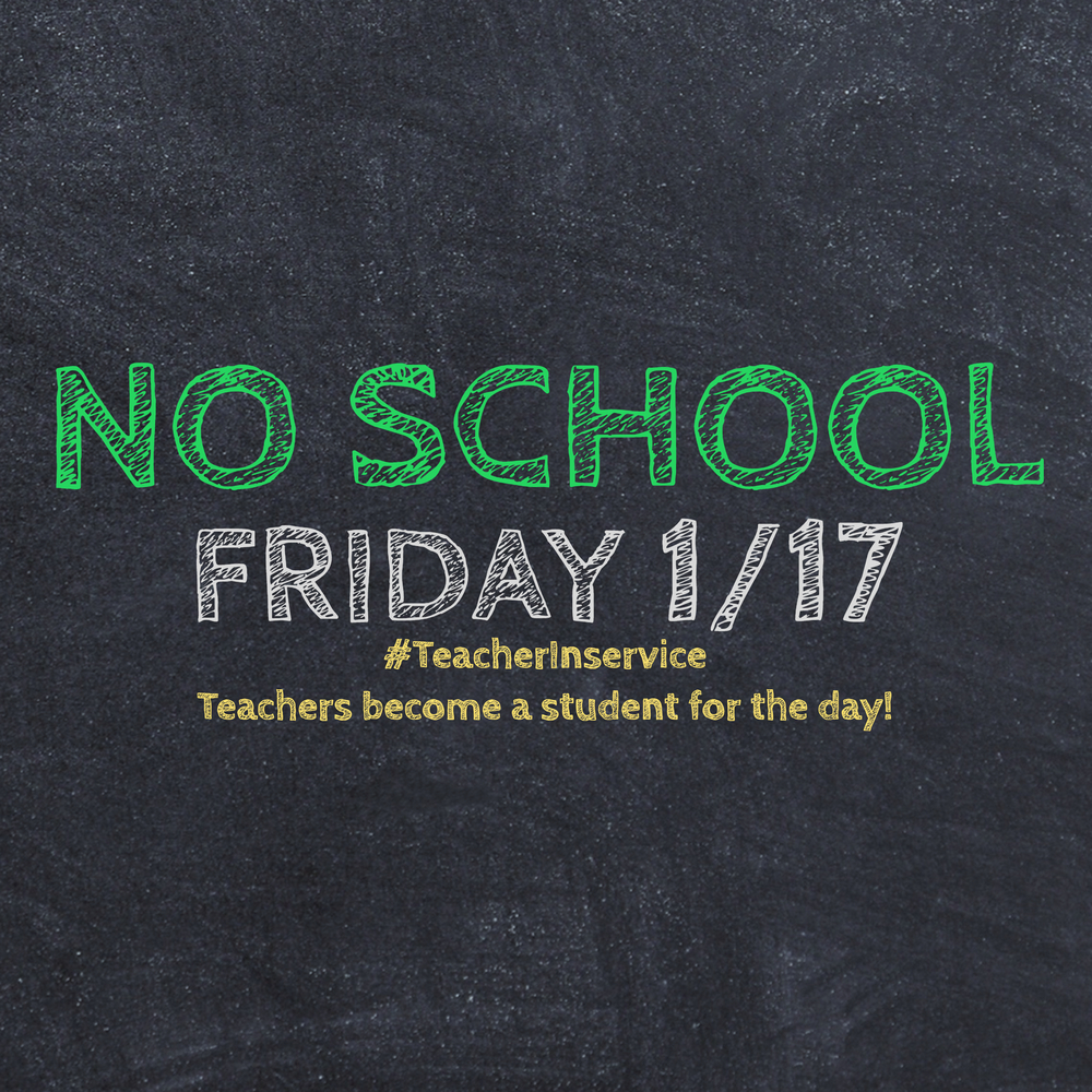 No School Friday 1/17 - Teacher Inservice